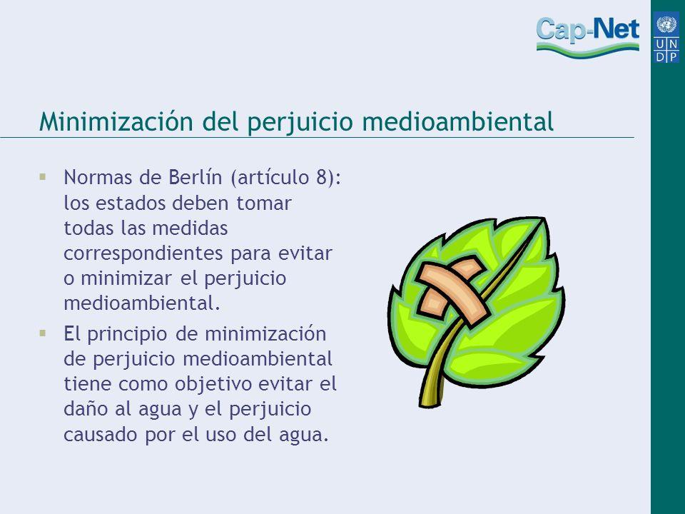 Minimización del perjuicio medioambiental Normas de Berlín (artículo 8): los estados deben tomar todas las medidas correspondientes para evitar o mini