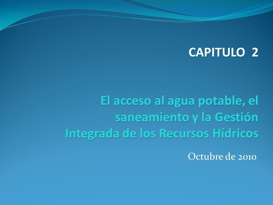 Octubre de 2010 El acceso al agua potable, el saneamiento y la Gestión Integrada de los Recursos Hídricos CAPITULO 2