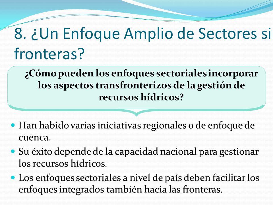 8. ¿Un Enfoque Amplio de Sectores sin fronteras? ¿Cómo pueden los enfoques sectoriales incorporar los aspectos transfronterizos de la gestión de recur