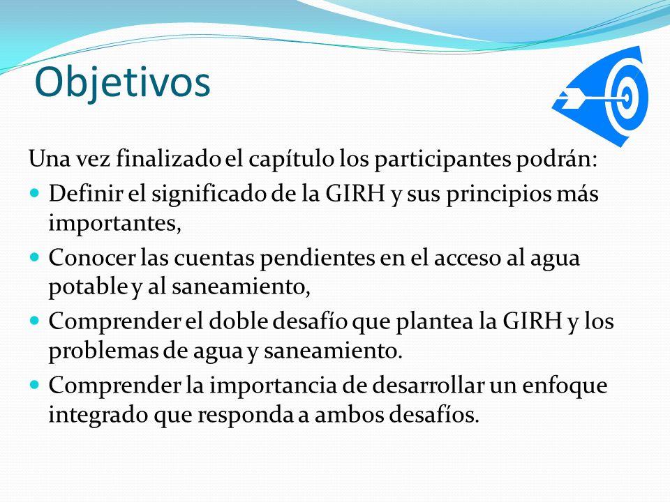 Objetivos Una vez finalizado el capítulo los participantes podrán: Definir el significado de la GIRH y sus principios más importantes, Conocer las cue