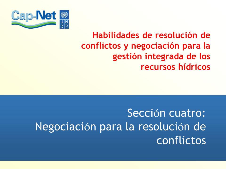 Habilidades de resolución de conflictos y negociación para la gestión integrada de los recursos hídricos Secci ó n cuatro: Negociaci ó n para la resol