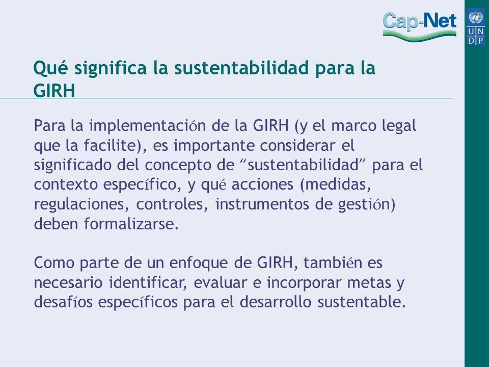 Qué significa la sustentabilidad para la GIRH Para la implementaci ó n de la GIRH (y el marco legal que la facilite), es importante considerar el sign