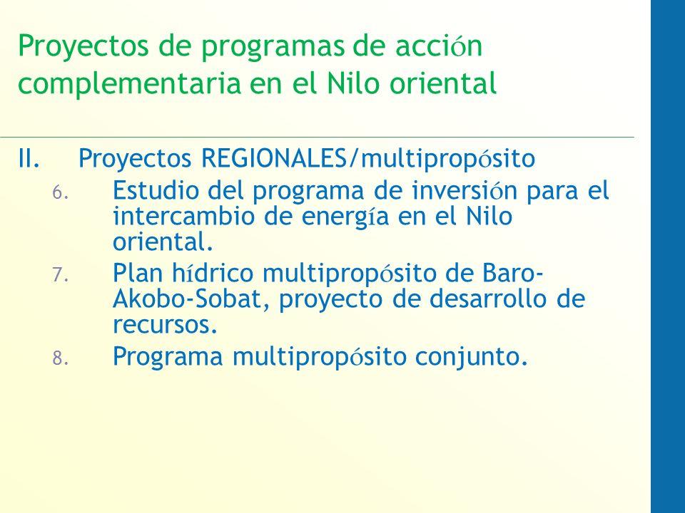 Proyectos de programas de acci ó n complementaria en el Nilo oriental II.Proyectos REGIONALES/multiprop ó sito 6.