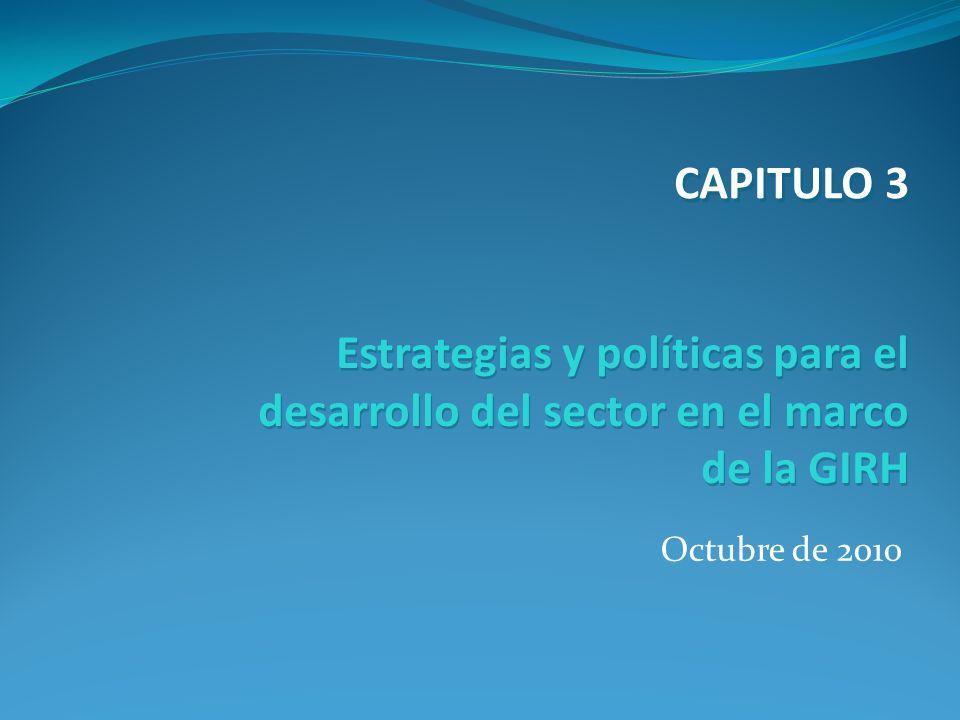 Octubre de 2010 Estrategias y políticas para el desarrollo del sector en el marco de la GIRH CAPITULO 3