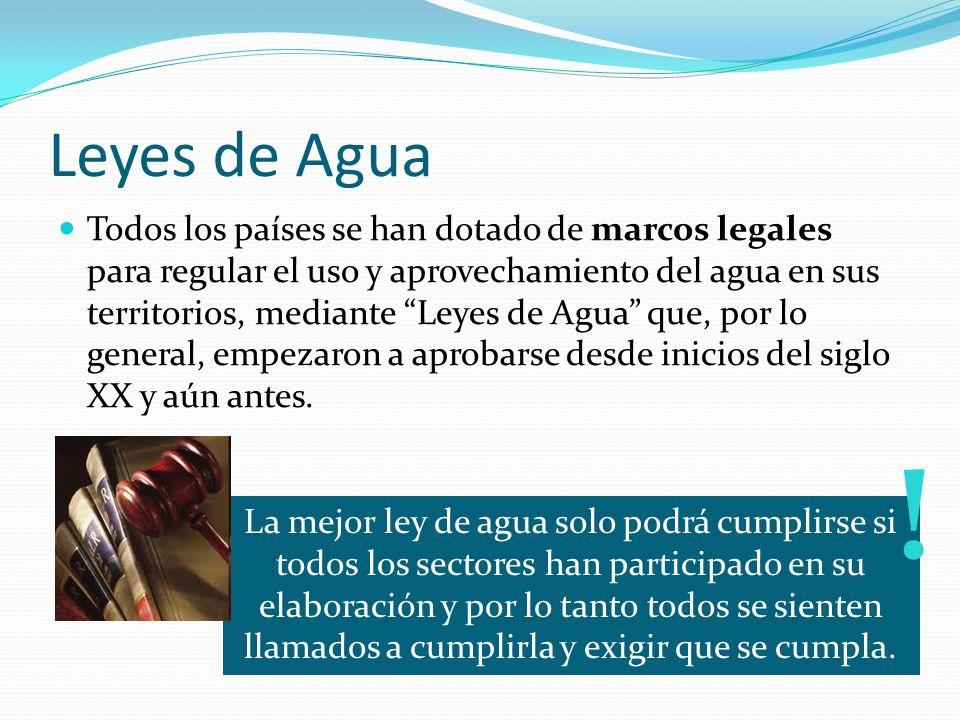 Leyes de Agua Todos los países se han dotado de marcos legales para regular el uso y aprovechamiento del agua en sus territorios, mediante Leyes de Agua que, por lo general, empezaron a aprobarse desde inicios del siglo XX y aún antes.