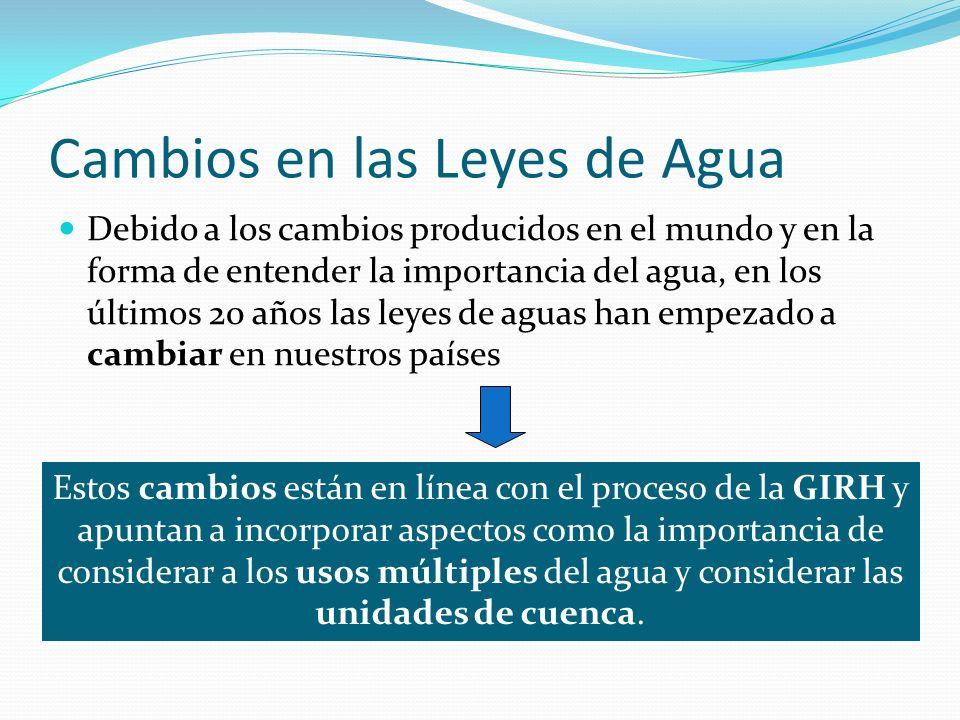 Cambios en las Leyes de Agua Debido a los cambios producidos en el mundo y en la forma de entender la importancia del agua, en los últimos 20 años las