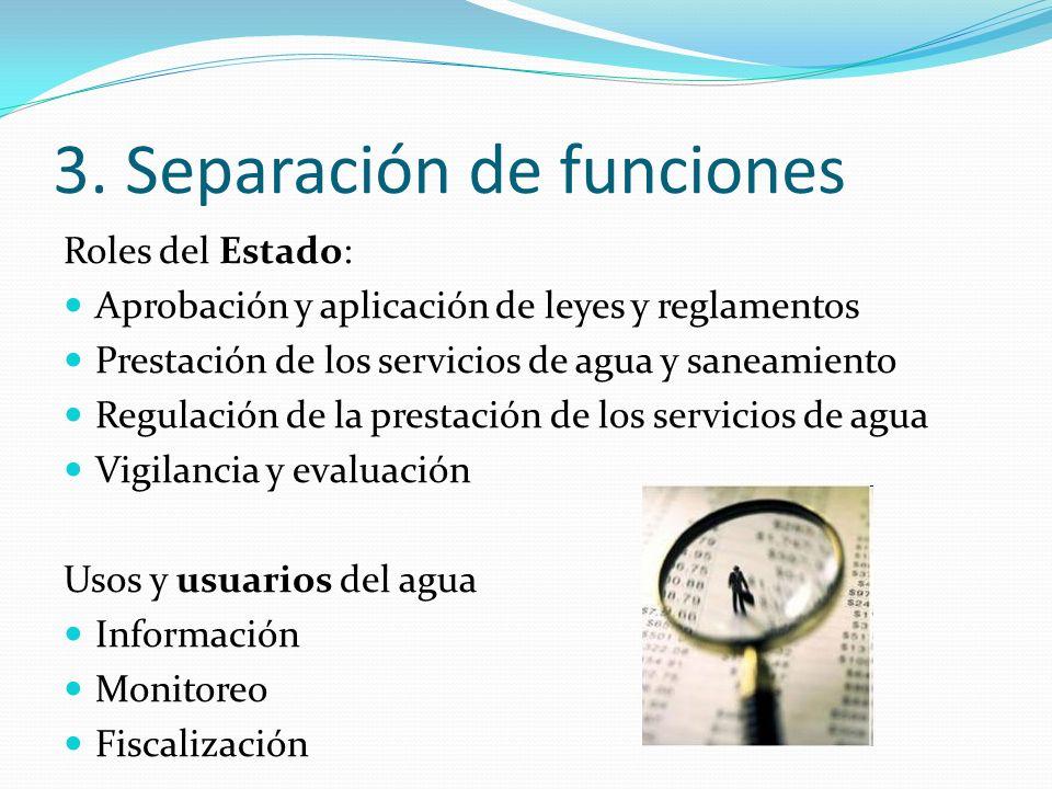 3. Separación de funciones Roles del Estado: Aprobación y aplicación de leyes y reglamentos Prestación de los servicios de agua y saneamiento Regulaci