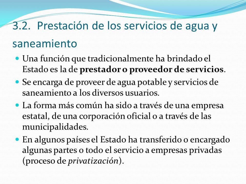 3.2.Prestación de los servicios de agua y saneamiento Una función que tradicionalmente ha brindado el Estado es la de prestador o proveedor de servici