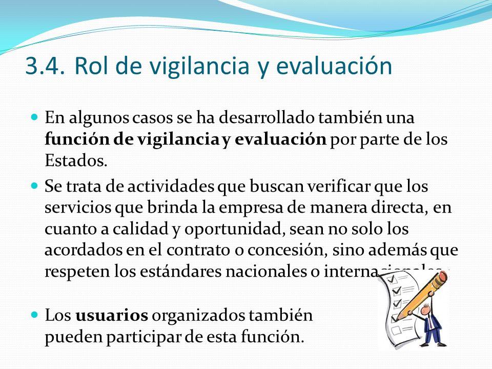 3.4.Rol de vigilancia y evaluación En algunos casos se ha desarrollado también una función de vigilancia y evaluación por parte de los Estados. Se tra
