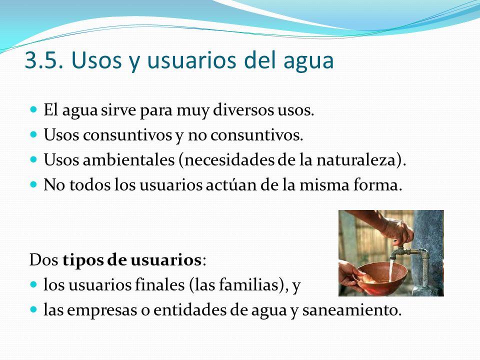 3.5. Usos y usuarios del agua El agua sirve para muy diversos usos. Usos consuntivos y no consuntivos. Usos ambientales (necesidades de la naturaleza)