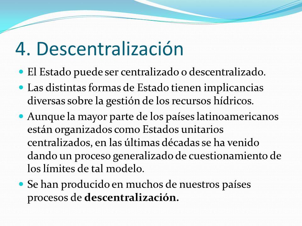 4. Descentralización El Estado puede ser centralizado o descentralizado. Las distintas formas de Estado tienen implicancias diversas sobre la gestión