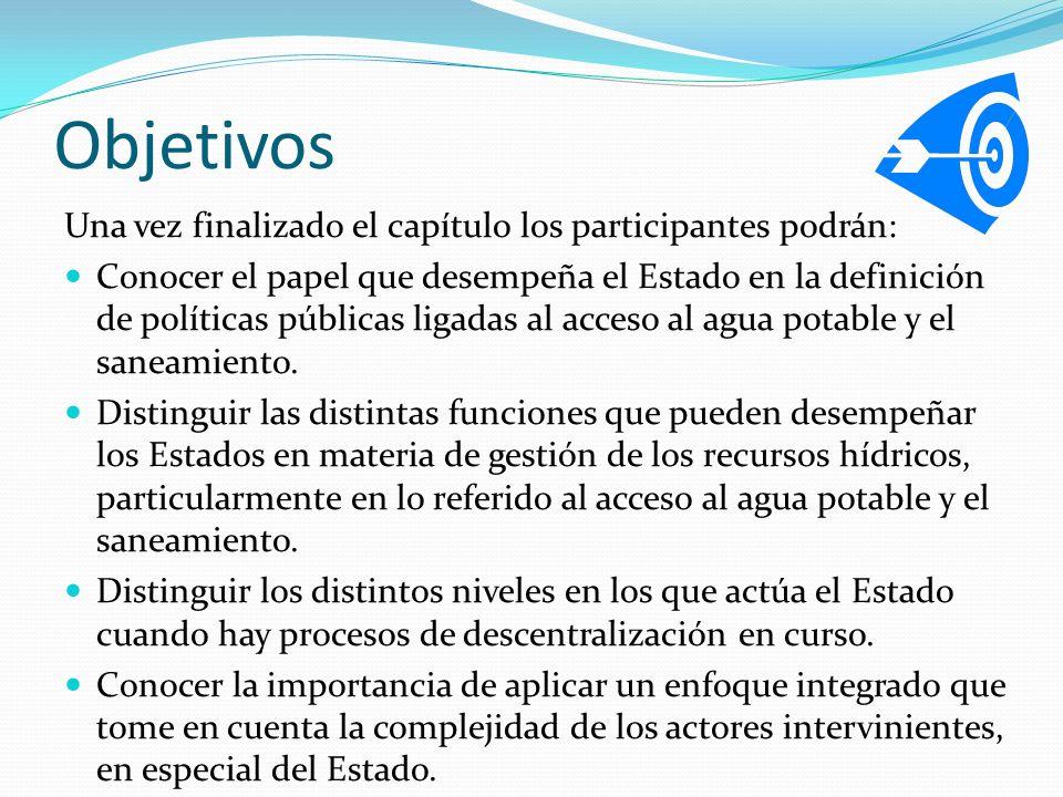 Objetivos Una vez finalizado el capítulo los participantes podrán: Conocer el papel que desempeña el Estado en la definición de políticas públicas lig