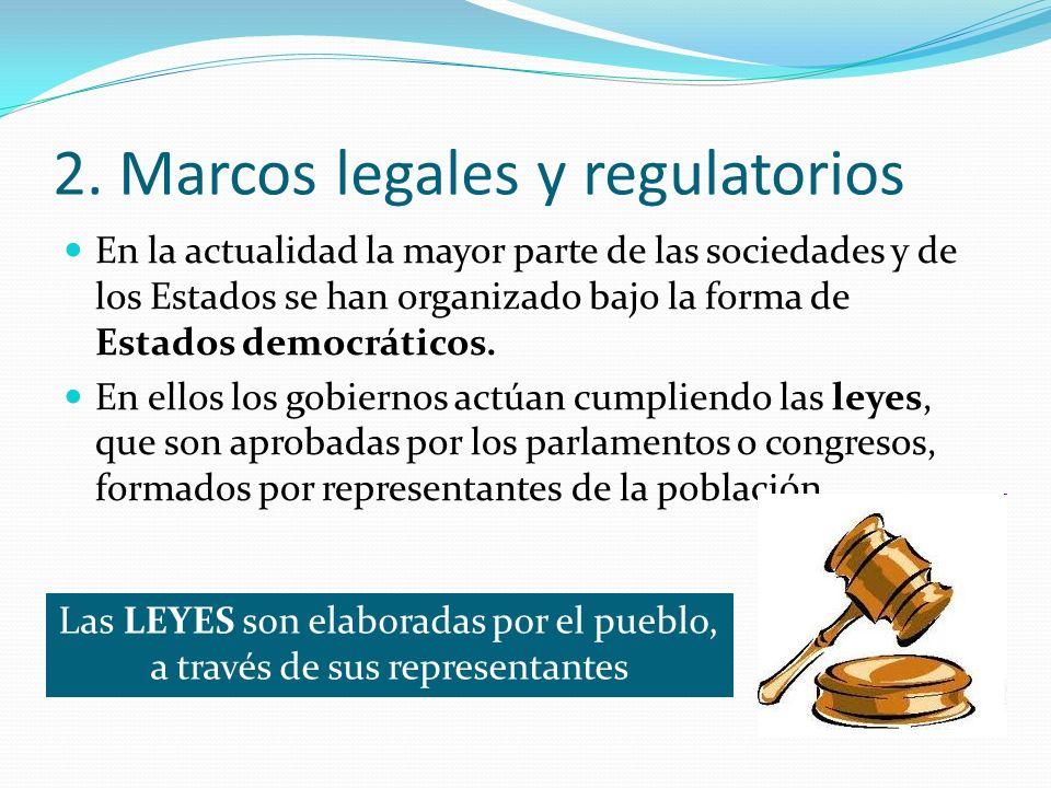 2. Marcos legales y regulatorios En la actualidad la mayor parte de las sociedades y de los Estados se han organizado bajo la forma de Estados democrá