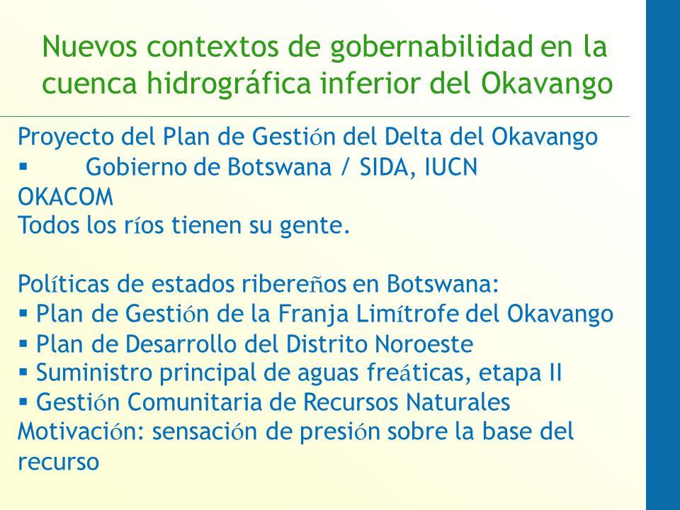 Nuevos contextos de gobernabilidad en la cuenca hidrográfica inferior del Okavango Proyecto del Plan de Gesti ó n del Delta del Okavango Gobierno de Botswana / SIDA, IUCN OKACOM Todos los r í os tienen su gente.