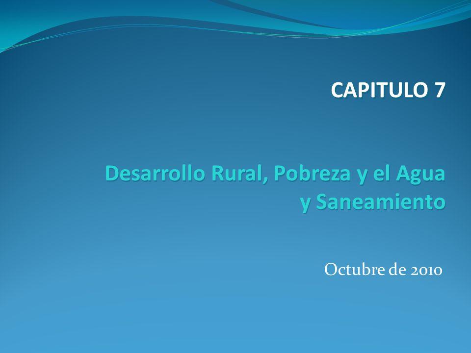 Octubre de 2010 Desarrollo Rural, Pobreza y el Agua y Saneamiento CAPITULO 7