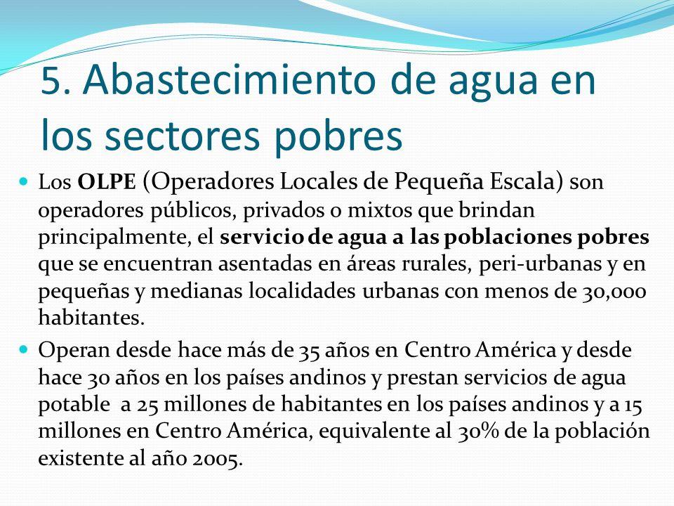 5. Abastecimiento de agua en los sectores pobres Los OLPE (Operadores Locales de Pequeña Escala) s on operadores públicos, privados o mixtos que brind