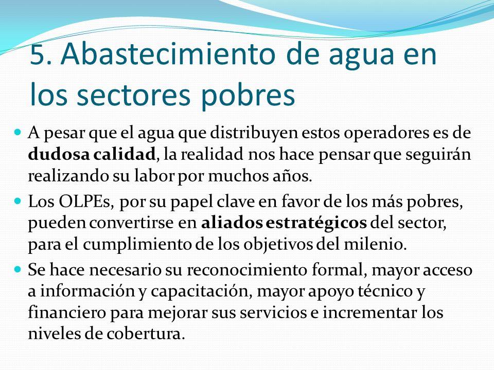 5. Abastecimiento de agua en los sectores pobres A pesar que el agua que distribuyen estos operadores es de dudosa calidad, la realidad nos hace pensa
