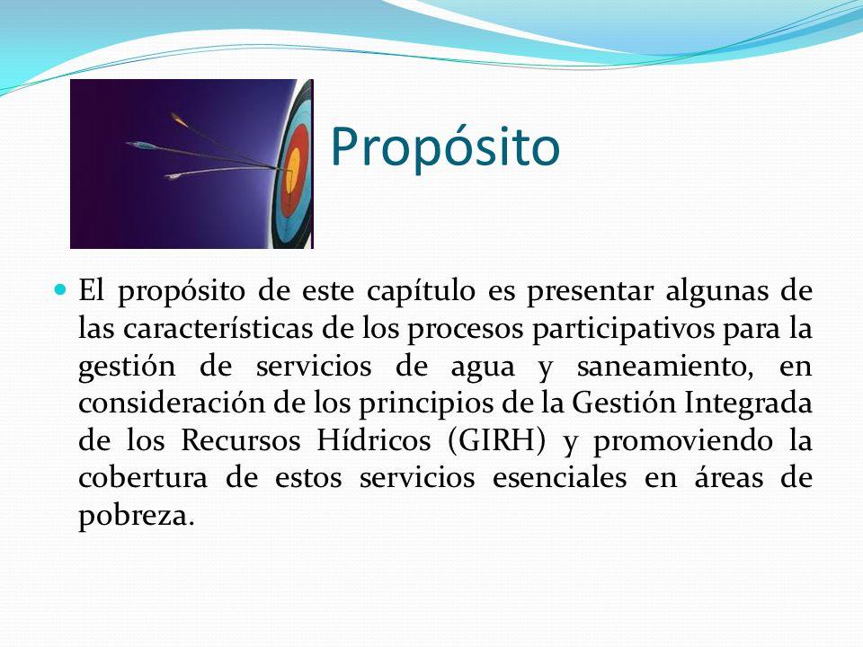 Propósito El propósito de este capítulo es presentar algunas de las características de los procesos participativos para la gestión de servicios de agu