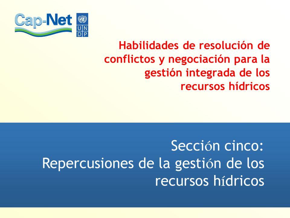 Habilidades de resolución de conflictos y negociación para la gestión integrada de los recursos hídricos Secci ó n cinco: Repercusiones de la gesti ó n de los recursos h í dricos