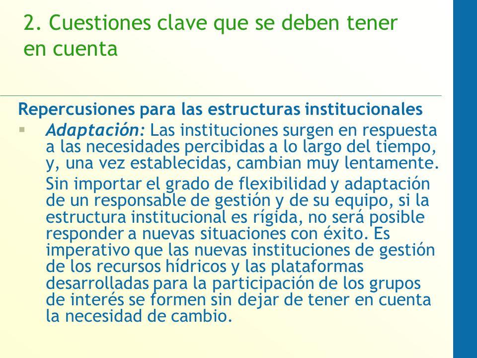 2. Cuestiones clave que se deben tener en cuenta Repercusiones para las estructuras institucionales Adaptación: Las instituciones surgen en respuesta