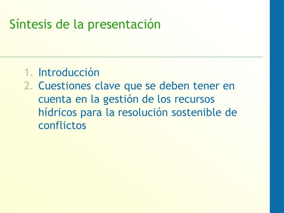 Síntesis de la presentación 1.Introducción 2.Cuestiones clave que se deben tener en cuenta en la gestión de los recursos hídricos para la resolución sostenible de conflictos