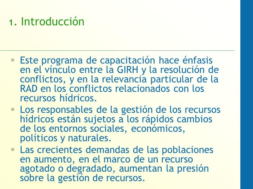 1. Introducción Este programa de capacitación hace énfasis en el vínculo entre la GIRH y la resolución de conflictos, y en la relevancia particular de