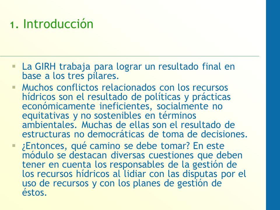 1. Introducción La GIRH trabaja para lograr un resultado final en base a los tres pilares.