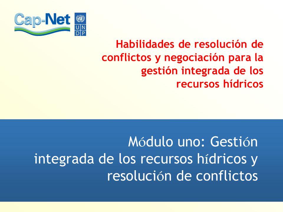 Habilidades de resolución de conflictos y negociación para la gestión integrada de los recursos hídricos M ó dulo uno: Gesti ó n integrada de los recu