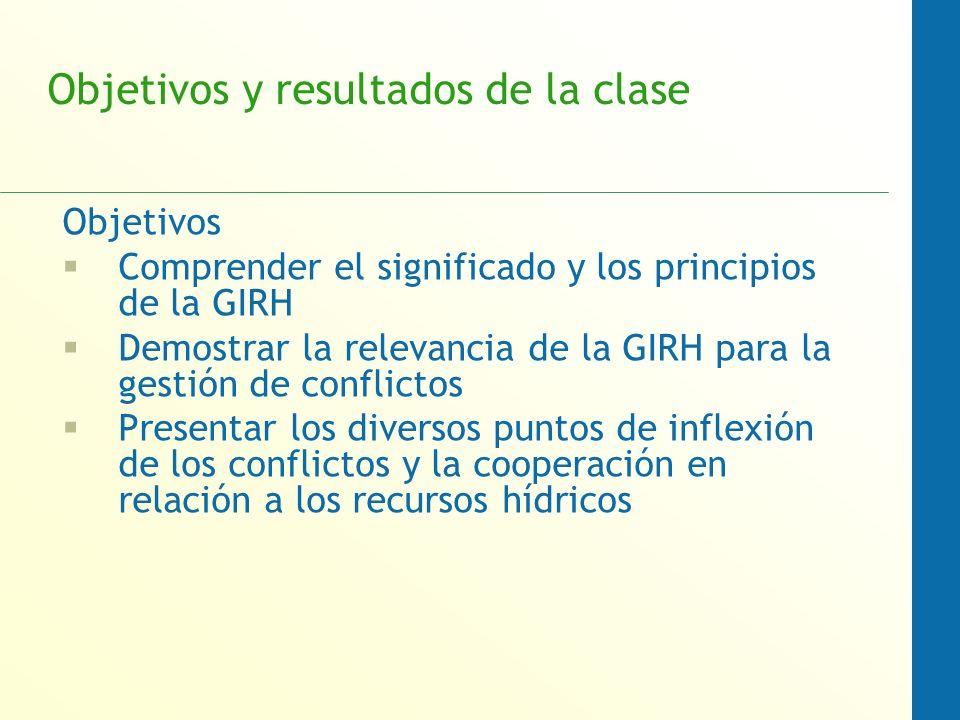 Objetivos y resultados de la clase Objetivos Comprender el significado y los principios de la GIRH Demostrar la relevancia de la GIRH para la gestión
