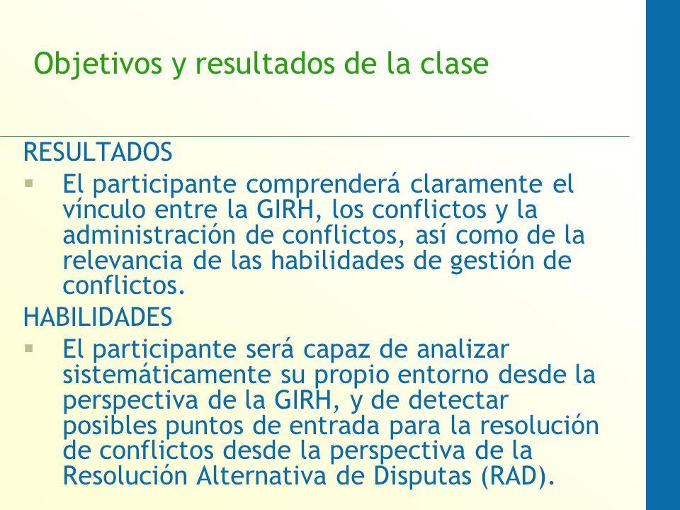 Objetivos y resultados de la clase RESULTADOS El participante comprenderá claramente el vínculo entre la GIRH, los conflictos y la administración de c