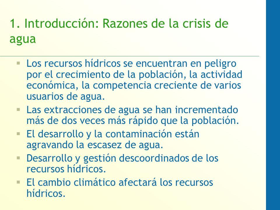 1. Introducción: Razones de la crisis de agua Los recursos hídricos se encuentran en peligro por el crecimiento de la población, la actividad económic