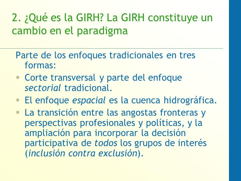 2. ¿Qué es la GIRH? La GIRH constituye un cambio en el paradigma Parte de los enfoques tradicionales en tres formas: Corte transversal y parte del enf
