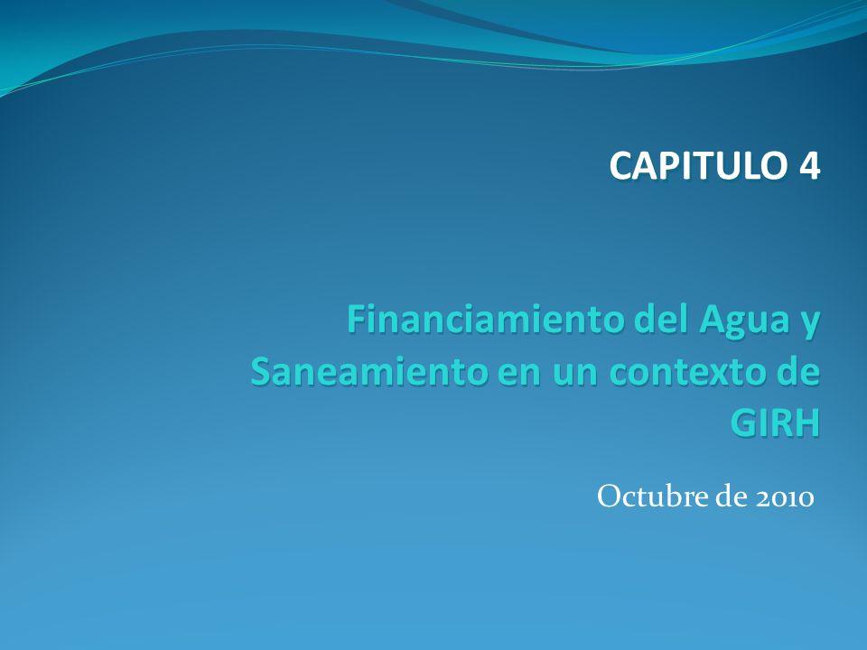 Octubre de 2010 Financiamiento del Agua y Saneamiento en un contexto de GIRH CAPITULO 4