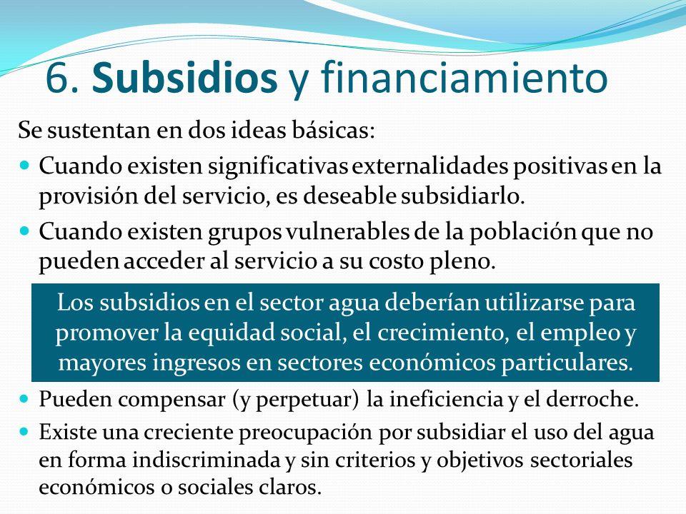6. Subsidios y financiamiento Se sustentan en dos ideas básicas: Cuando existen significativas externalidades positivas en la provisión del servicio,