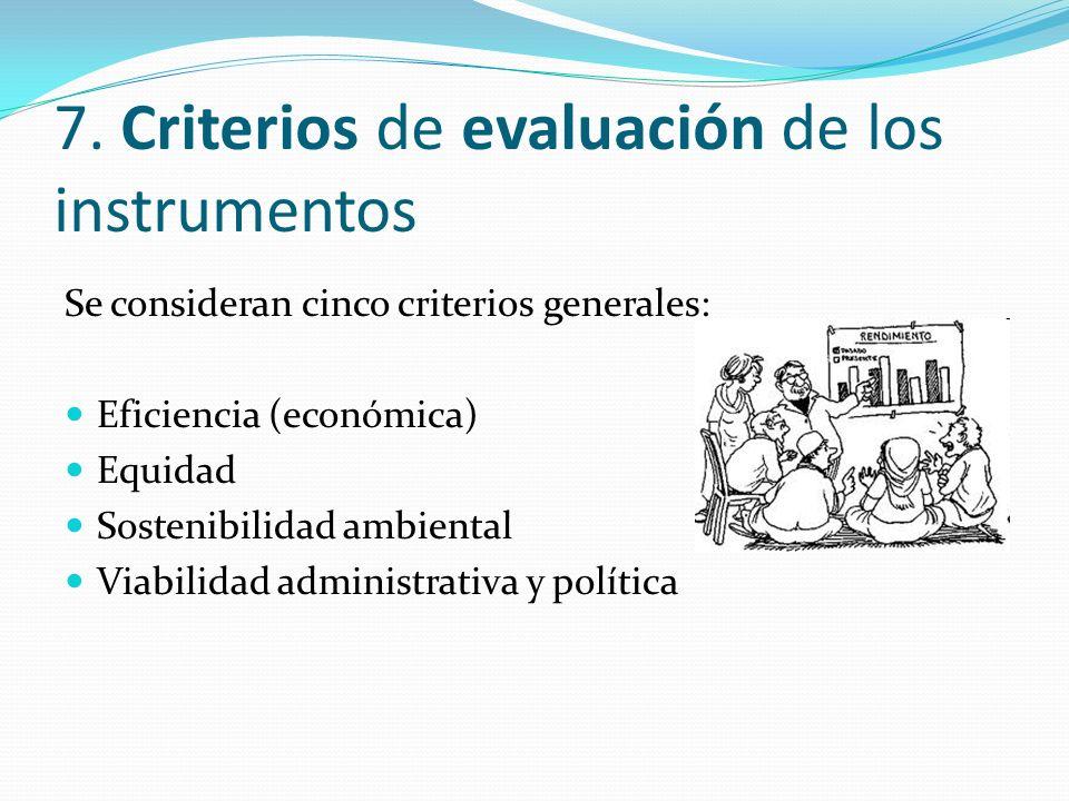 7. Criterios de evaluación de los instrumentos Se consideran cinco criterios generales: Eficiencia (económica) Equidad Sostenibilidad ambiental Viabil