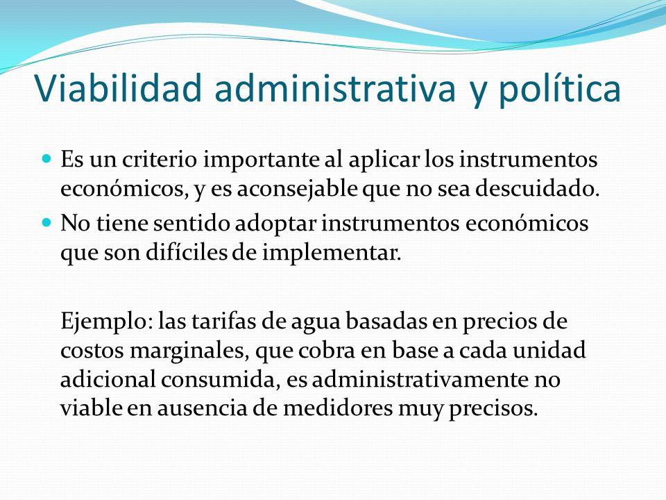 Viabilidad administrativa y política Es un criterio importante al aplicar los instrumentos económicos, y es aconsejable que no sea descuidado.