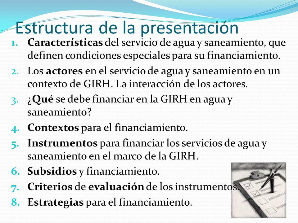 Estructura de la presentación 1.Características del servicio de agua y saneamiento, que definen condiciones especiales para su financiamiento.