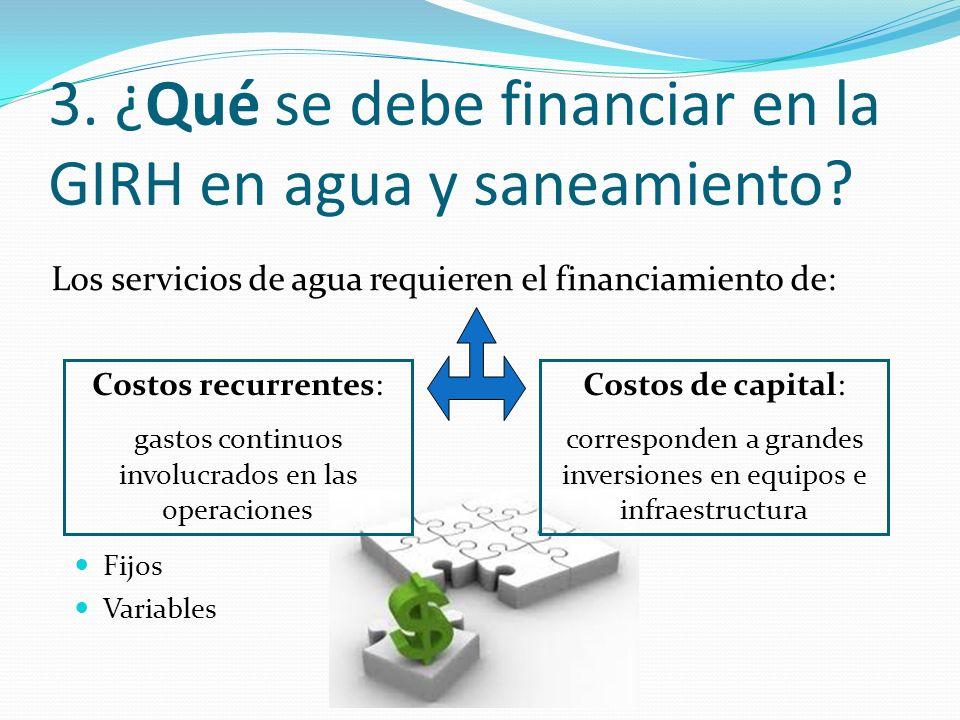 Los servicios de agua requieren el financiamiento de: Costos recurrentes: gastos continuos involucrados en las operaciones Costos de capital: corresponden a grandes inversiones en equipos e infraestructura 3.