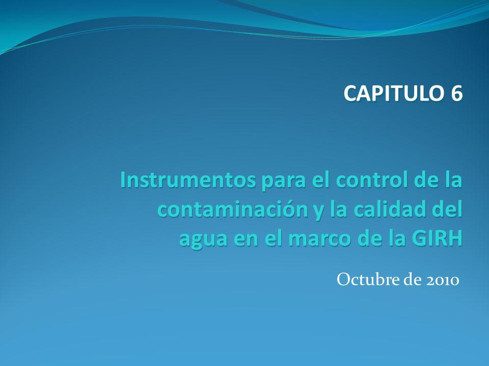 Octubre de 2010 Instrumentos para el control de la contaminación y la calidad del agua en el marco de la GIRH CAPITULO 6