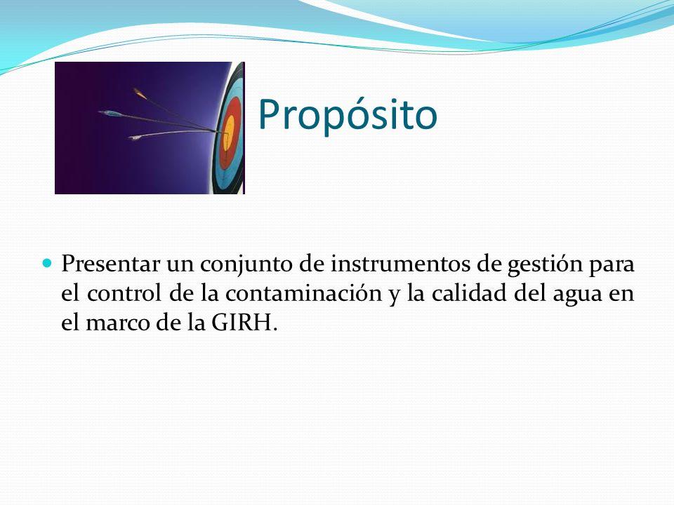 Presentar un conjunto de instrumentos de gestión para el control de la contaminación y la calidad del agua en el marco de la GIRH. Propósito