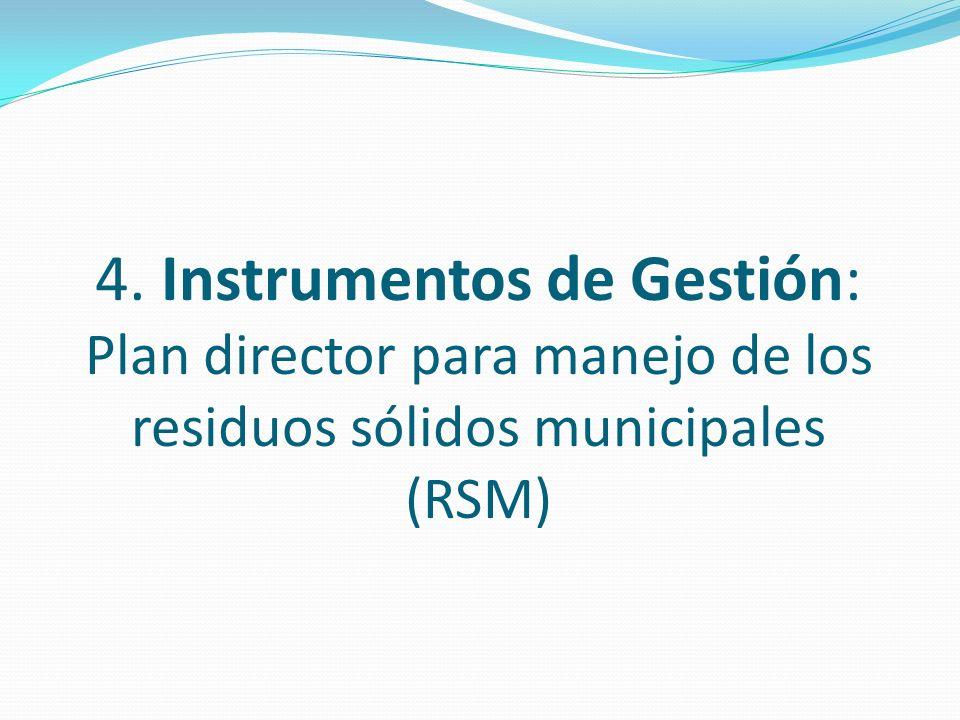 4. Instrumentos de Gestión: Plan director para manejo de los residuos sólidos municipales (RSM)