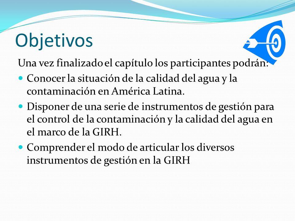 Objetivos Una vez finalizado el capítulo los participantes podrán: Conocer la situación de la calidad del agua y la contaminación en América Latina. D
