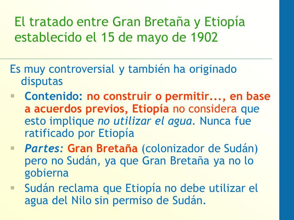 El tratado entre Gran Bretaña y Etiopía establecido el 15 de mayo de 1902 Es muy controversial y también ha originado disputas Contenido: no construir o permitir..., en base a acuerdos previos, Etiopía no considera que esto implique no utilizar el agua.