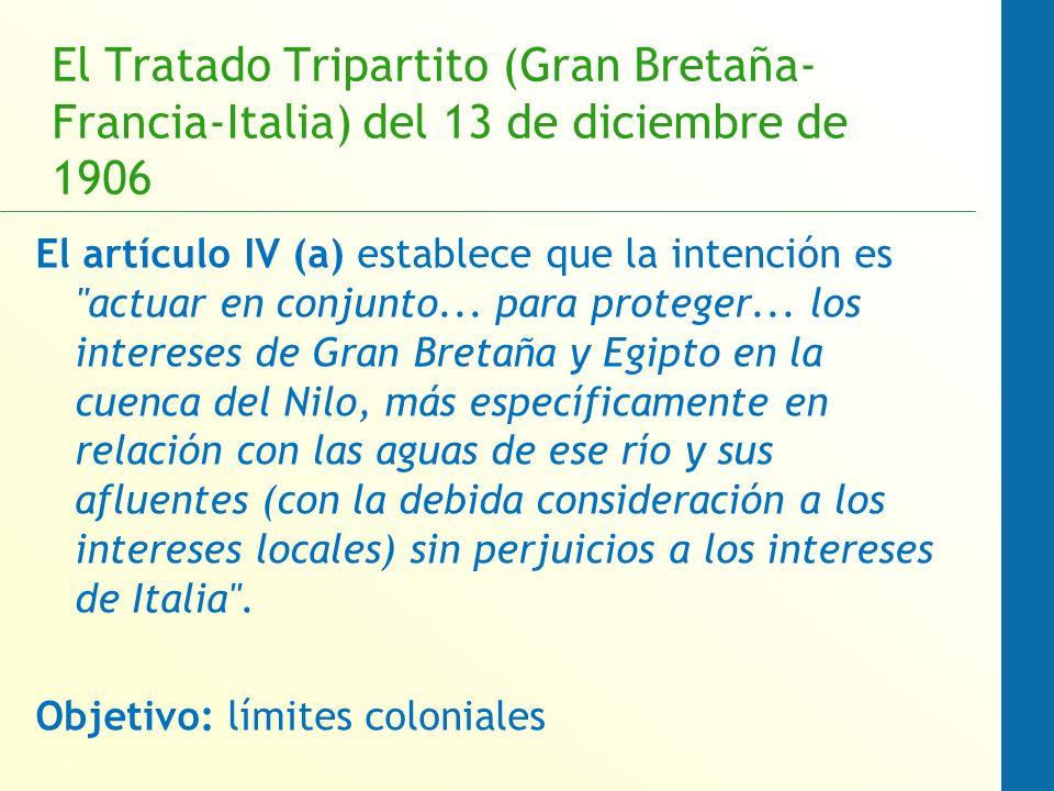 El Tratado Tripartito (Gran Bretaña- Francia-Italia) del 13 de diciembre de 1906 El artículo IV (a) establece que la intención es actuar en conjunto...