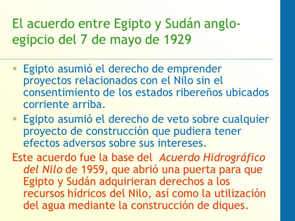 El acuerdo entre Egipto y Sudán anglo- egipcio del 7 de mayo de 1929 Egipto asumió el derecho de emprender proyectos relacionados con el Nilo sin el consentimiento de los estados ribereños ubicados corriente arriba.