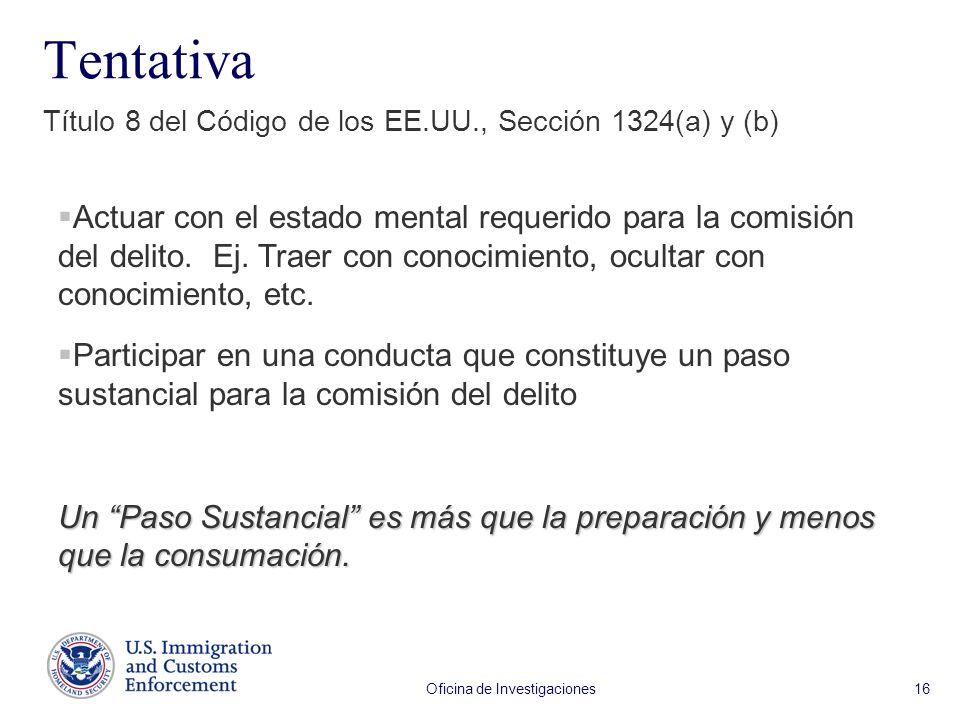 Oficina de Investigaciones 16 Tentativa Título 8 del Código de los EE.UU., Sección 1324(a) y (b) Actuar con el estado mental requerido para la comisió
