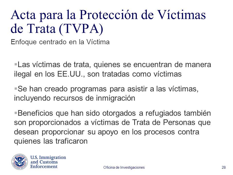 Oficina de Investigaciones 28 Las víctimas de trata, quienes se encuentran de manera ilegal en los EE.UU., son tratadas como víctimas Se han creado pr