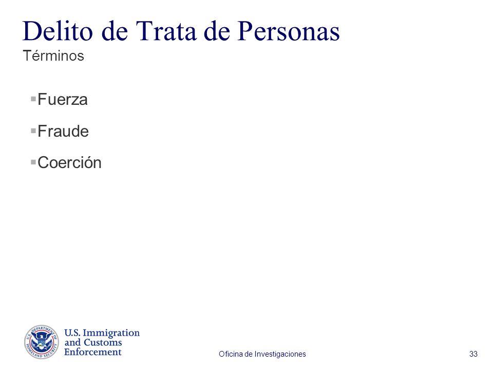 Oficina de Investigaciones 33 Fuerza Fraude Coerción Términos Delito de Trata de Personas