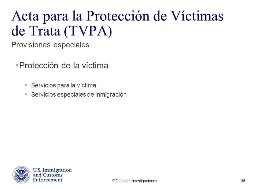 Oficina de Investigaciones 36 Protección de la víctima Servicios para la víctima Servicios especiales de inmigración Provisiones especiales Acta para