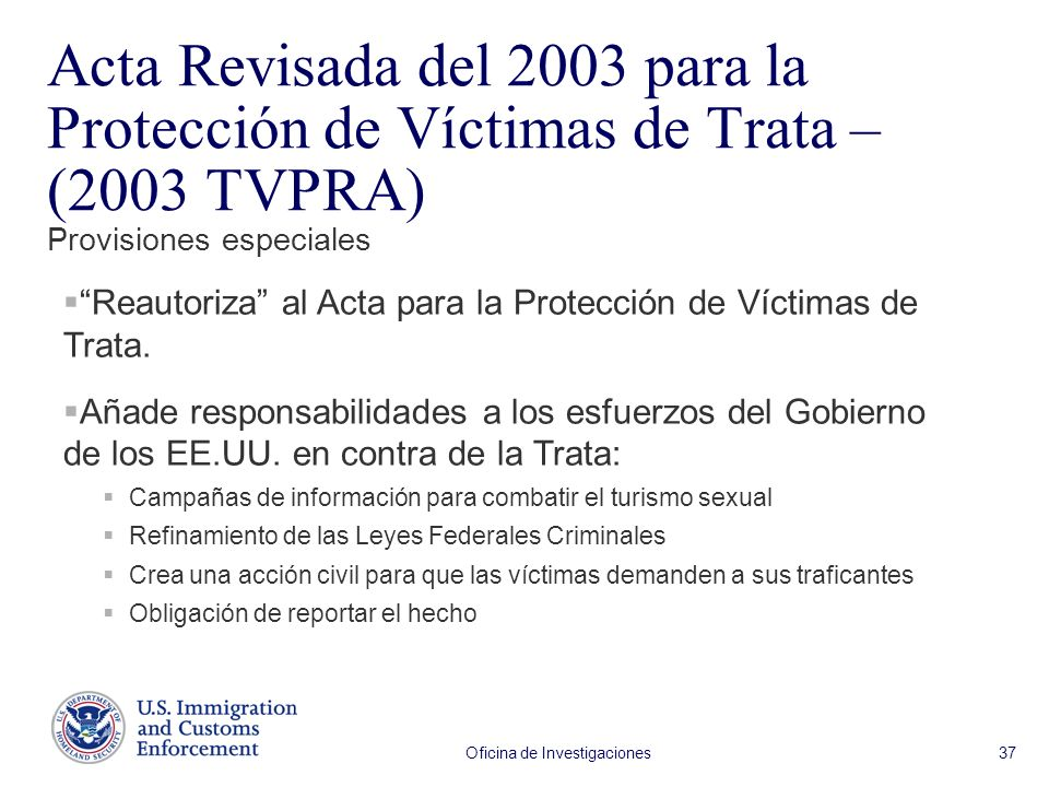 Oficina de Investigaciones 37 Reautoriza al Acta para la Protección de Víctimas de Trata. Añade responsabilidades a los esfuerzos del Gobierno de los